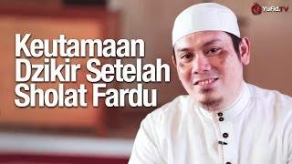 Ceramah Singkat: Keutamaan Dzikir Setelah Sholat Fardhu - Ustadz Ahmad Zainuddin, Lc.