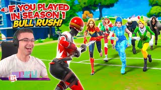 If you played Fortnite Season 1...BULL RUSH!