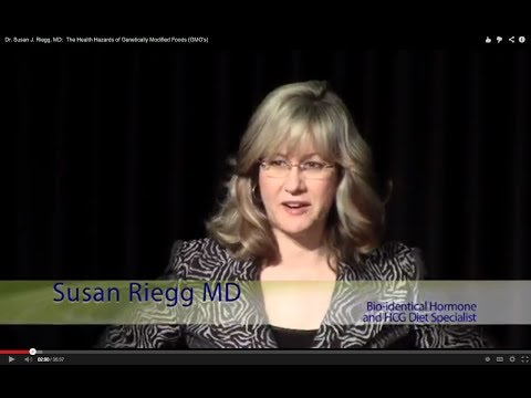 "Dr. Susan J. Riegg, MD: ""The Health Hazards of Genetically Modified Foods (GMO's) """