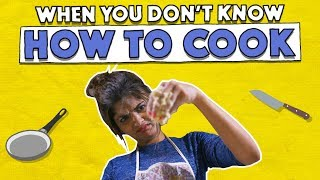 When You Don't Know How To Cook | MangoBaaz