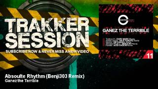 Ganez the Terrible - Absoulte Rhythm - Benji303 Remix