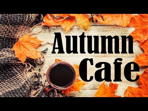 Autumn Cafe JAZZ - Relaxing Background JAZZ & Elegant Bossa Nova: Music For Work & Study
