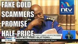 Fake gold cons scamming buyers operate in Nairobi