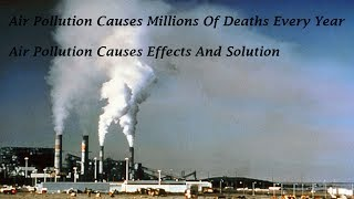 Video Air Pollution Causes Effects And Solution download MP3, 3GP, MP4, WEBM, AVI, FLV Agustus 2018