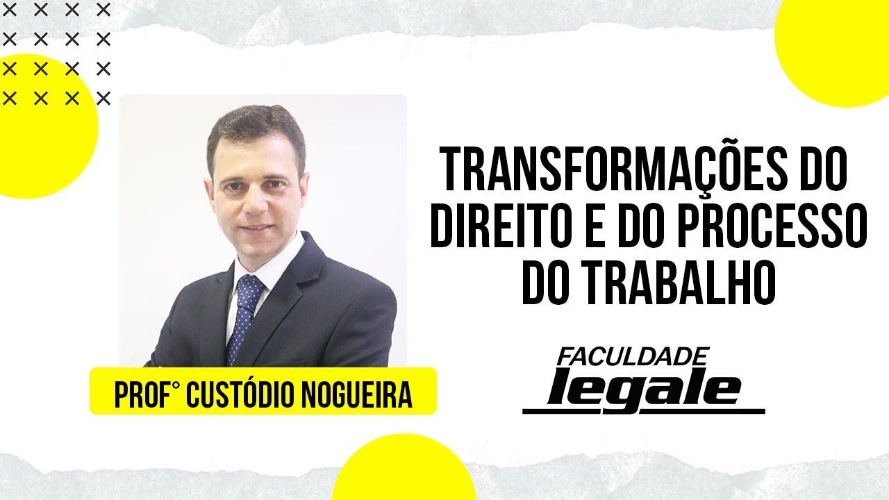 TRANSFORMAÇÕES DO DIREITO E DO PROCESSO DO TRABALHO