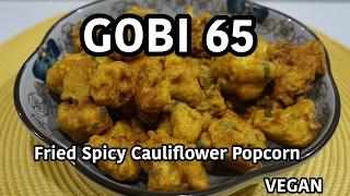 Crunchy Gobi 65 Recipe - Fried Spicy Cauliflower Popcorn vegan