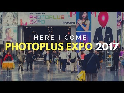PhotoPlus Expo 2017 Here I Come