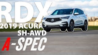 The 2019 ACURA RDX SH-AWD A-SPEC - it actually blew my mind!
