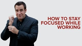 HOW TO STAY FOCUSED WHILE WORKING