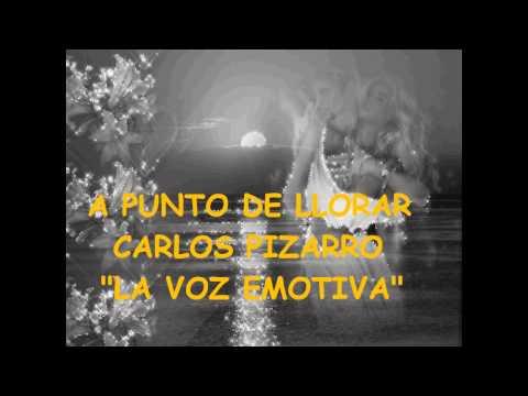 """Carlos Pizarro  """"La Voz Emotiva"""" """"A Punto De Llorar"""""""
