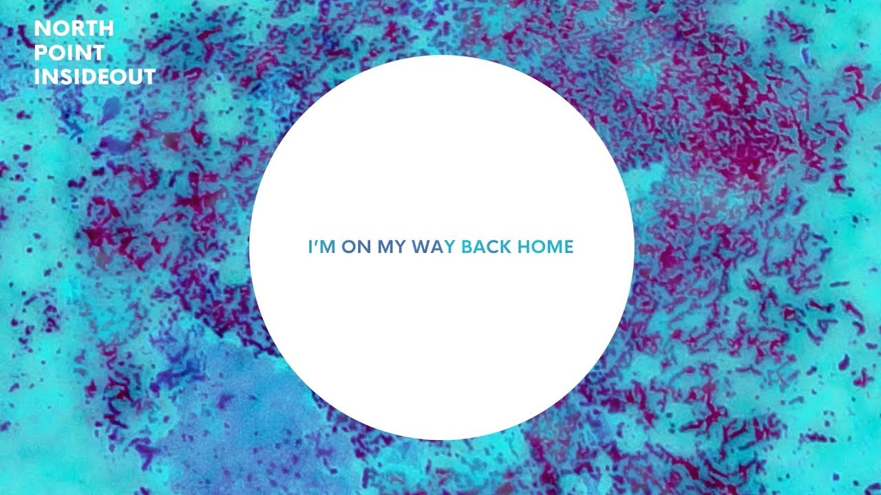 North Point Inside Out On My Way Back Home Lyrics Ft Seth Condrey Desi Raines