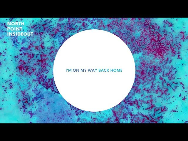 North Point Inside Out - On My Way Back Home (Lyrics) ft. Seth Condrey & Desi Raines