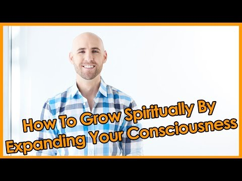 How To Grow Spiritually By Expanding Your Consciousness