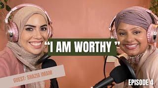 "Shazia Episode 4 - ""I am worthy, I am good enough"""
