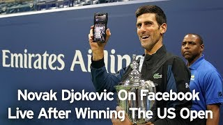 US Open Champion Novak Djokovic On Facebook Live With Fans After Winning the #USOpen