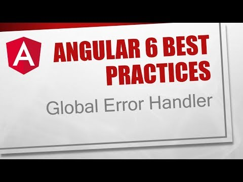 Angular 6 Best Practices [8] - Global Error Handler