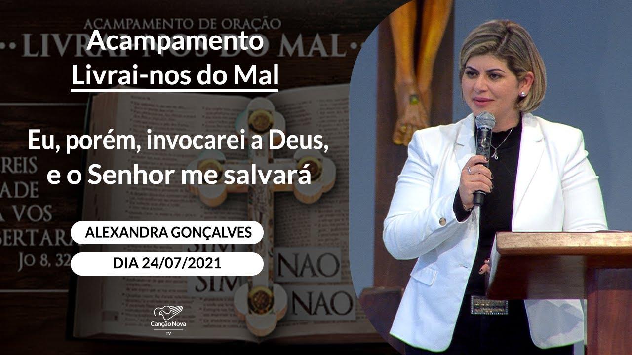 Eu, porém, invocarei a Deus, e o Senhor me salvará - Alexandra Gonçalves (24/07/2021)