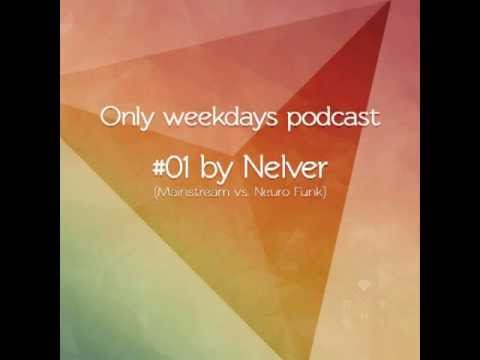 """""""Only weekdays podcast"""" [# 01] - Special mixed by Nelver (Mainstream vs. Neuro Funk) [12.04.2013]"""