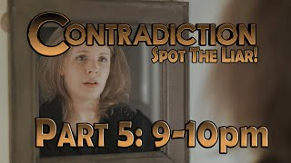Contradiction - Spot The Liar! [Part 5: 9pm to 10pm!] Playthrough