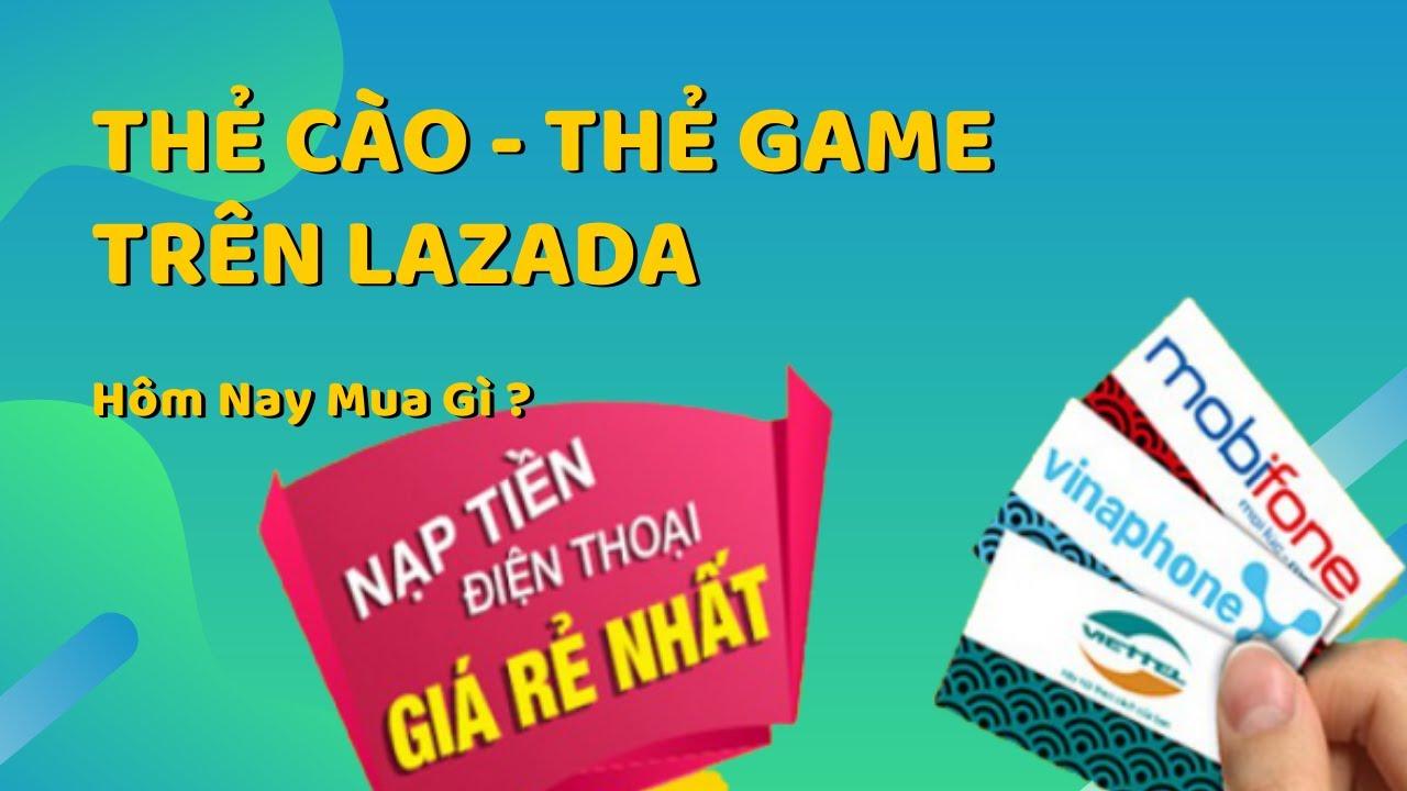 Mua thẻ cào điện thoại online  – mua thẻ game giá rẻ trên Lazada || Hôm Nay Mua Gì?