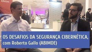 Os desafios da segurança cibernética, com Roberto Gallo (ABIMDE)