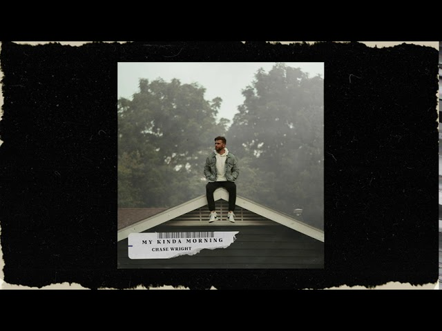 CHASE WRIGHT - My Kinda Morning (Official Audio)
