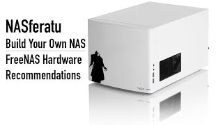 Nasferatu: Build Your Own Nas - Freenas Hardware Recommendations