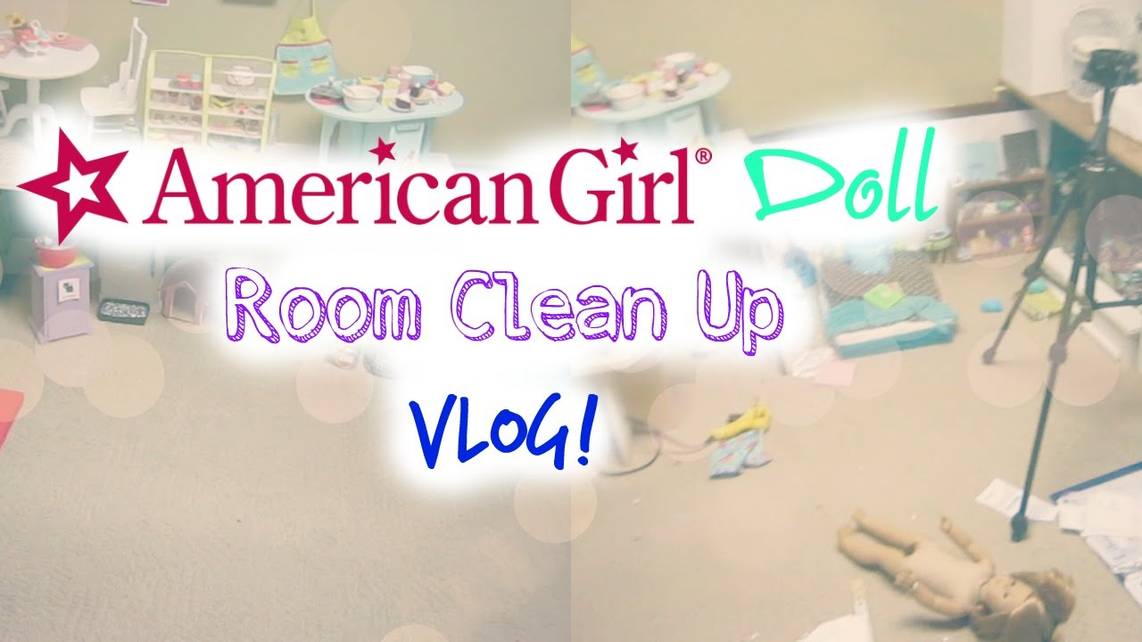 American Girl Doll Room Clean Up Vlog! - YouTube