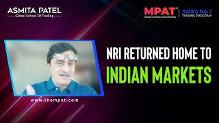An NRI who returned to Indian Markets.