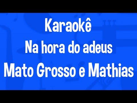 Karaokê Na Hora Do Adeus - Mato Grosso e Mathias