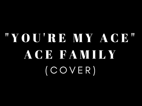 YOURE MY ACE  ACE FAMILY