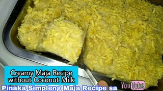 Maja without Coconut Milk Recipe | Pinaka Simpleng Maja Recipe sa YouTube