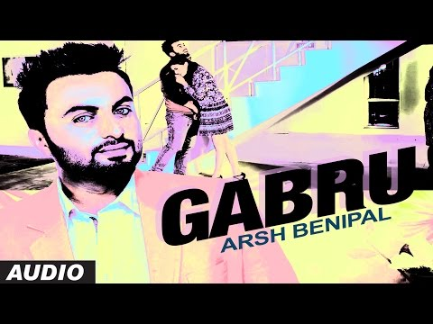 ARSH BENIPAL: GABRU Audio Song | Rupin Kahlon | New Punjabi Song 2016