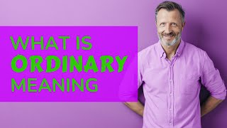 Ordinary | Meaning of ordinary