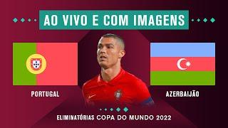 PORTUGAL X AZERBAIJÃO (COM IMAGENS) - ELIMINATÓRIAS DA COPA 2022
