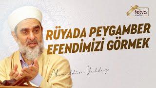Rüyada Peygamber Efendimizi Görmek - Nureddin Yıldız - fetvameclisi.com