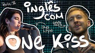 Aprendendo Inglês Com: Calvin Harris E Dua Lipa - One Kiss (Parte 2)