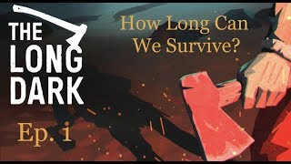 The Long Dark (macOS) SURVIVAL EP. 1 - HOW LONG CAN WE SURVIVE?
