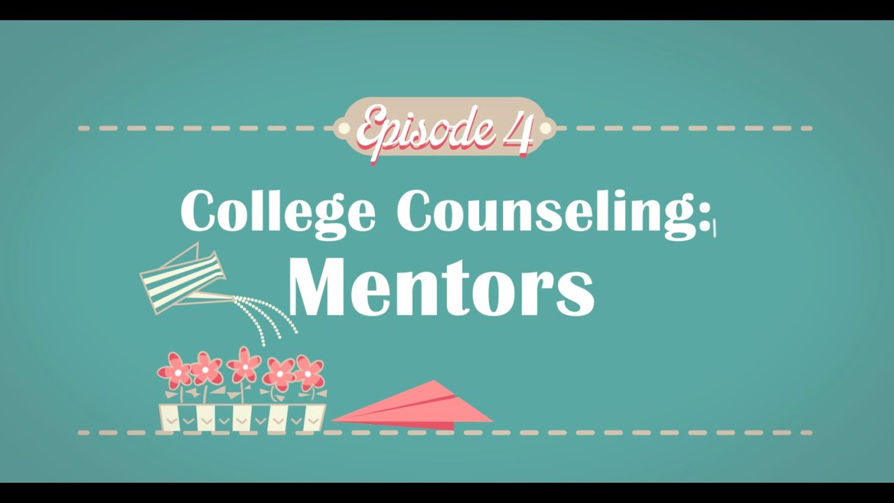 finding a mentor college counseling episode 4 finding a mentor college counseling episode 4