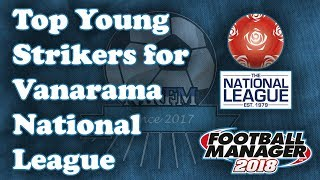 FM 18 Best Young Strikers - Vanarama National League