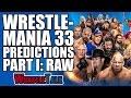 WWE Wrestlemania 33 Predictions Part I: RAW! | WrestleTalk Special