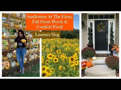 Lauren's Vlog: Sunflowers At The Farm, Fall Front Porch & Comfort Food!