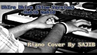 Dhire Dhire (Habib Wahid)- Piano Cover By Sajib