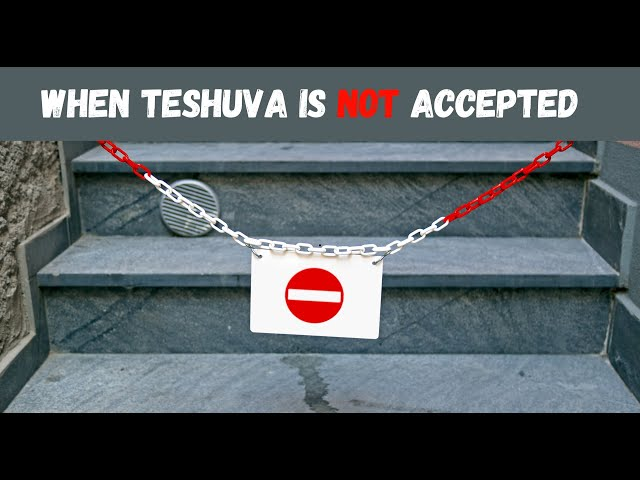 When Teshuva is NOT accepted