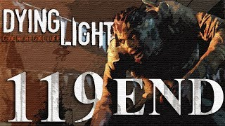 Dying Light Gameplay HD - ENDING + Credits - Part 119 [No Commentary]
