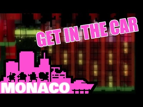 Let's Play Monaco: What's Yours is Mine - Episode 19 - Get In the Car