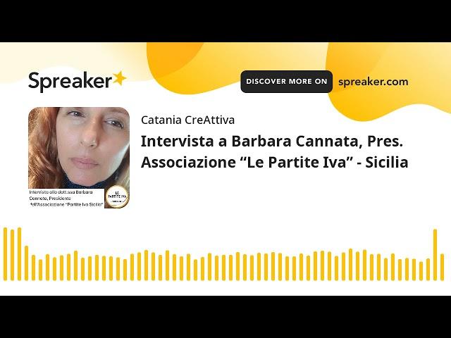 """Intervista a Barbara Cannata, Pres. Associazione """"Le Partite Iva"""" - Sicilia (creato con Spreaker)"""