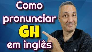 Dica de Pronúncia - 3 Pronúncias do GH em inglês