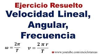 Ejercicio Resuelto (MCU) -Velocidad Lineal, Angular, Frecuencia