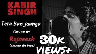 tera-ban-jaunga-kabir-singh-cover-by-rajneesh-dastaan-the-band